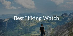 5 Best Hiking Watches in 2019