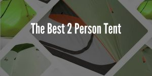 5 Best 2 Person Tents of 2019