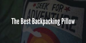 Best Backpacking Pillow - Ultimate Buyers Guide