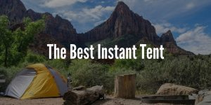 Top 5 Best Instant Tents in 2019 - Camping in an Instant!