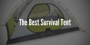 The 5 Best Survival Tents of 2019