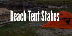 Beach Tent Stakes : The Ultimate Round Up